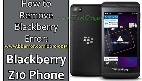 how to remove blackberry z10 error www bberror bb10 0015