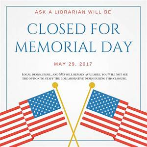 Closed for Memorial Day 2017 – Ask a Librarian News and ...