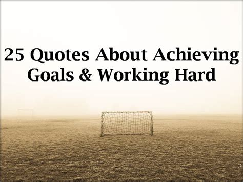 quotes  achieving goals working hard