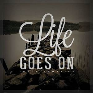 Life Goes On Quote Graphic | † words like crystal drops ...