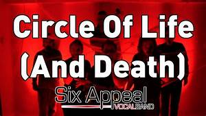 Circle Of Life  And Death  - Six Appeal Vocal Band