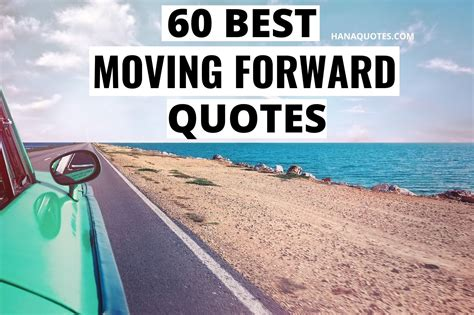 60 Best Moving Forward Quotes That Will Help You Hana Quotes