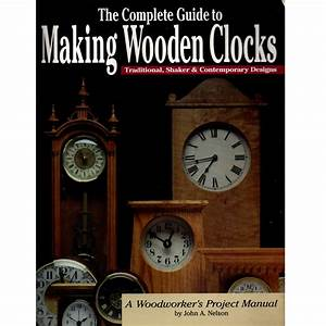 The Complete Guide To Making Wooden Clocks  Traditional