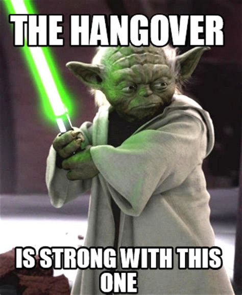 Hangover Memes - meme creator the hangover is strong with this one meme generator at memecreator org
