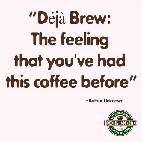 coffee quote  deja brew  feeling  youve