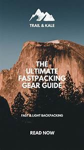 Everything You Need To Know About Fastpacking And The