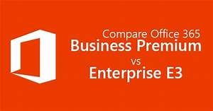 Powershell Chart Office 365 Business Premium Vs E3 In Depth Comparsion