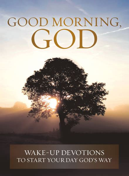 P r a y e r god, prayer, soul, father in heaven, grace, god's love, blessing, blessings chosen truth love worthy beautiful words quotes morning night daily. Good Morning, God: Wake-up Devotions to Start Your Day God's Way - Olive Tree Bible Software