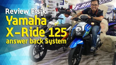 Review Yamaha Xride 125 by Vlog Review Fisik Yamaha X Ride 125 Answer Back System