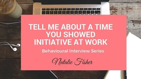 Questions About Initiative by Behavioural Question Tell Me About A Time You