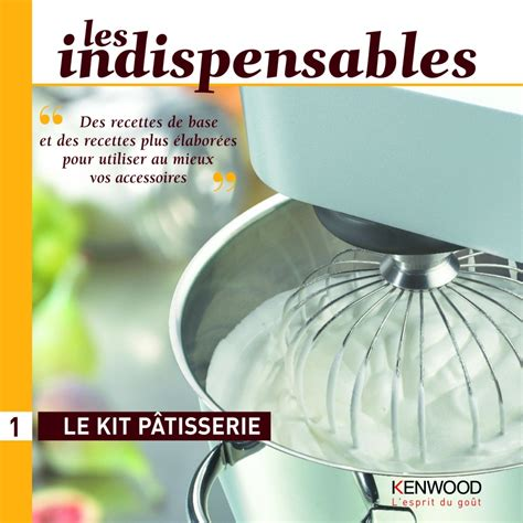 livre de cuisine kenwood kenwood livre le kit pâtisserie de kenwood pwk3348