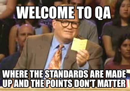 Qa Memes - meme creator welcome to qa where the standards are made up and the points don t matter meme