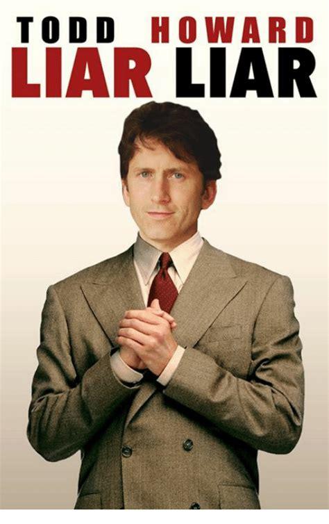 Todd Howard Memes - funny liar liar memes of 2016 on sizzle fire