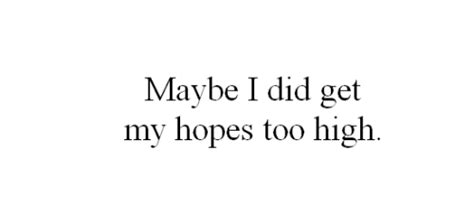 Dont Get My Hopes Up Quotes Tumblr