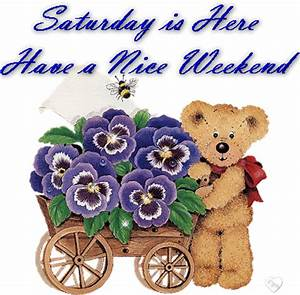 Saturday Is Here Have A Nice Weekend Teddy Bear With ...