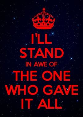 I Stand In Awe Of You Jesus by I Ll Stand In Awe Of The One Who Gave It All Religion
