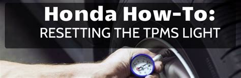 tpms light on honda how to reset the tpms light in your honda