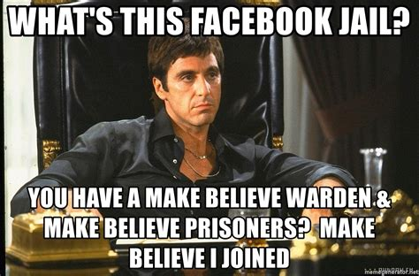 Facebook Jail Memes - what s this facebook jail you have a make believe warden make believe prisoners make believe