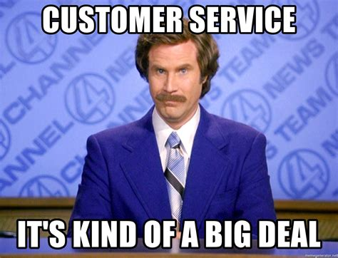 Customer Service Meme - customer service it s kind of a big deal will ferrell