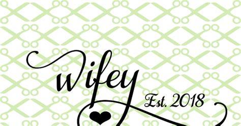 wifey svg anniversary svg cricut silhouette files svg dxf eps png monogramsvgcom  svg