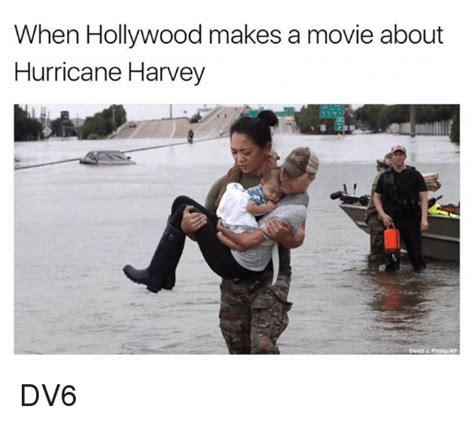 Hurricane Harvey Memes - when hollywood makes a movie about hurricane harvey david j phillipap dv6 meme on me me