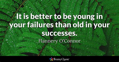 Flannery O'connor  It Is Better To Be Young In Your Failures