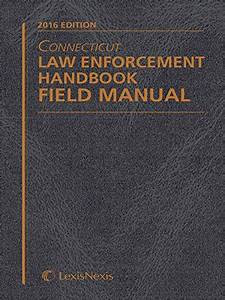Connecticut Law Enforcement Handbook Field Manual  2016