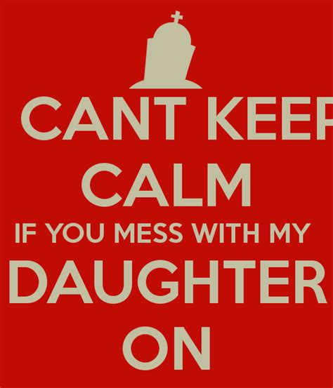 Dont Mess With My Daughter Quotes