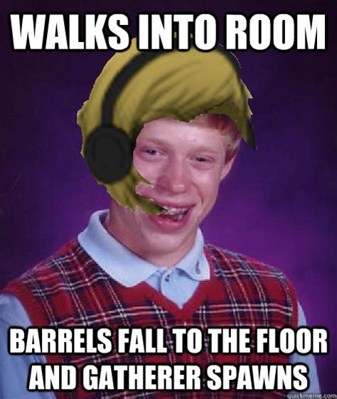 Pewdiepie Memes - walks into room barrels fall to the floor and gatherer spawns bad luck pewdiepie quickmeme