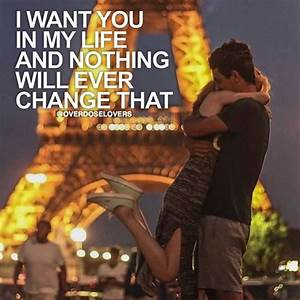 I Want You In My Life And Nothing Will Ever Change That ...