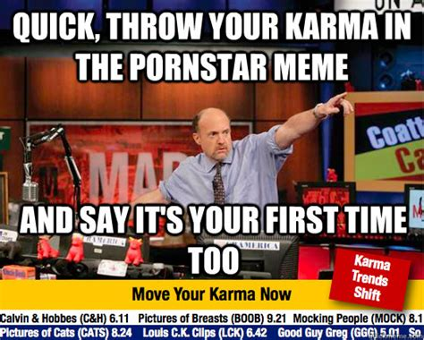Pornstar Meme - quick throw your karma in the pornstar meme and say it s your first time too mad karma with