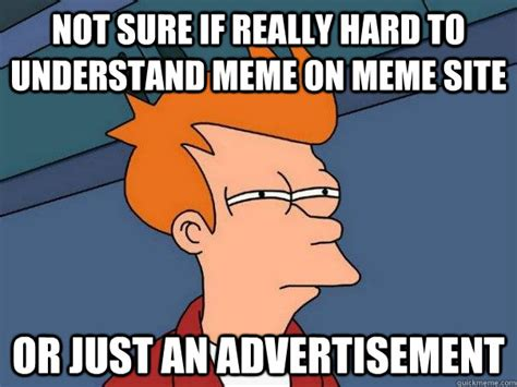 Meme Websites - not sure if really hard to understand meme on meme site or just an advertisement futurama fry