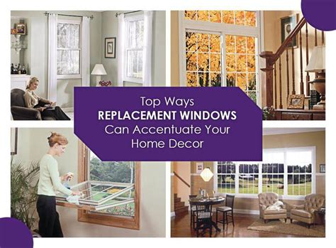 Home Decor Help : Top Ways Replacement Windows Can Accentuate Your Home Decor