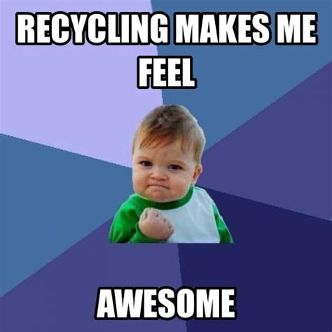 Meme Trash - 18 best recycling memes images on pinterest recycling upcycle and ha ha