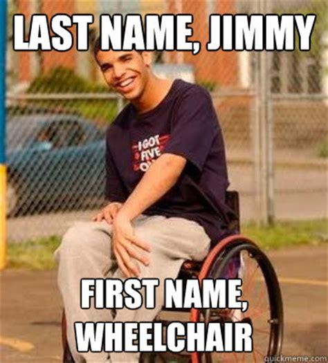 Drake Wheelchair Meme - last name jimmy first name wheelchair drake quickmeme