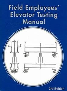 The Field Employees U0026 39  Elevator Testing Manual Guides You In