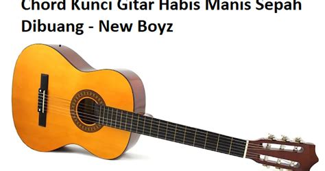 86,072 views, added to favorites 1,757 times. Chord Kunci Gitar Habis Manis Sepah Dibuang - New Boyz - CalonPintar.Com