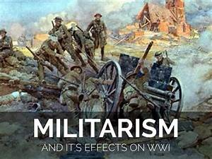 Effects Of Militarism On WWI by Michelle Pritchett