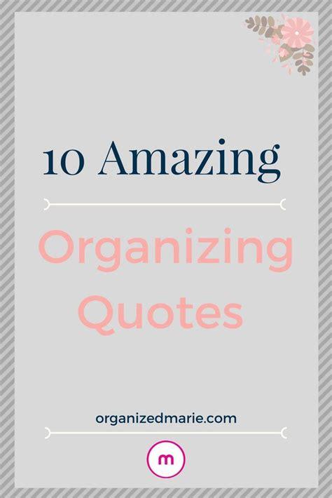 amazing organizing quotes   organizing