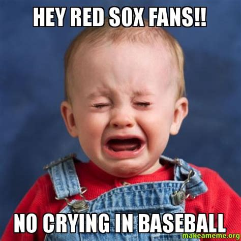Red Sox Meme - hey red sox fans no crying in baseball make a meme