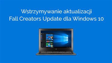 jak wstrzymać aktualizację windows 10 fall creators update