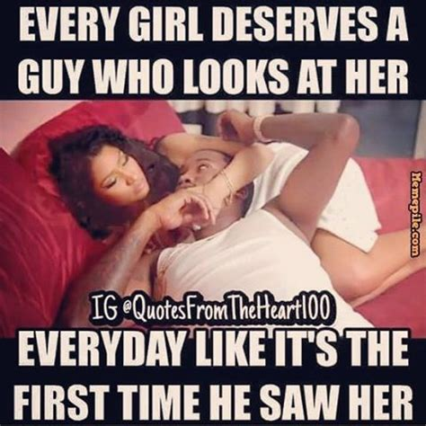 Funny Everyday Memes - every girl deserves a guy who looks at her everyday like its the first time he saw her pictures