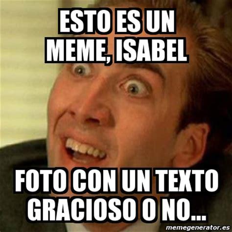 Crear Un Meme Online - meme no me digas esto es un meme isabel foto con un texto gracioso o no 1156719