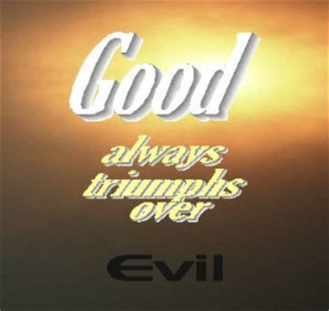 Good Triumphs Evil Quotes