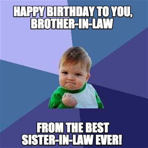 Sister In Law Meme - meme creator happy birthday to you brother in law from the best sister in law ever meme