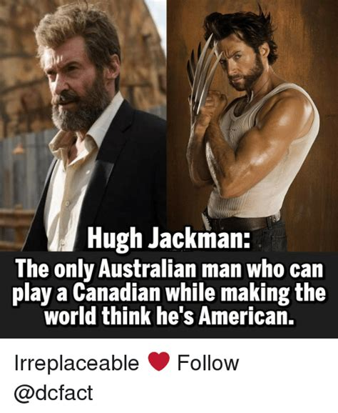 Hugh Jackman Meme - hugh jackman the only australian man who can play a canadian while making the world think he s