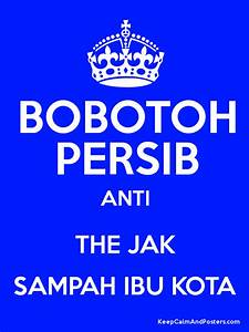 BOBOTOH PERSIB ANTI THE JAK SAMPAH IBU KOTA - Keep Calm ...
