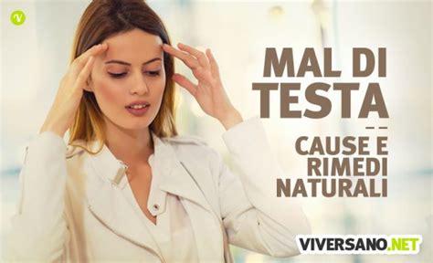 rimedi per far passare il mal di testa mal di testa cause e rimedi naturali efficaci per farlo