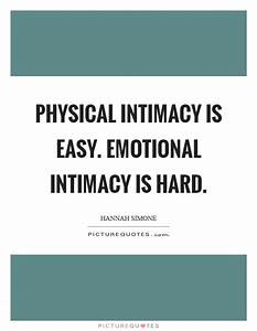 Physical intima... Hard Emotional Quotes