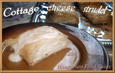 Hungarian Cottage Cheese by Hungarian Food Guide Cottage Cheese Strudel